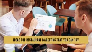 Ideas For Restaurant Marketing That You Can Try